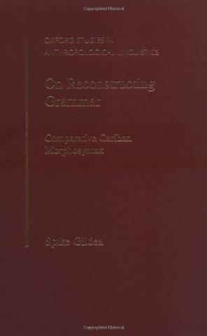 On Reconstructing Grammar: Comparative Cariban Morphosyntax (Oxford Studies In Anthropological Linguistics)