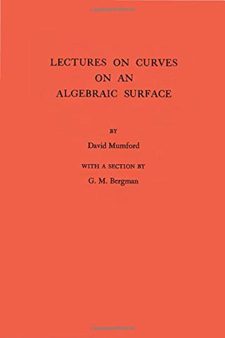 Lectures On Curves On An Algebraic Surface. (Am-59), Volume 59 (Annals Of Mathematics Studies)