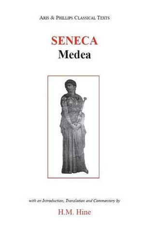 Seneca: Medea (Aris And Phillips Classical Texts)