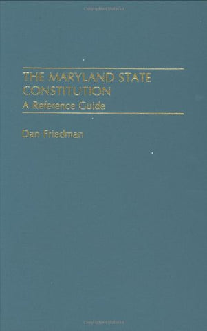 The Maryland State Constitution: A Reference Guide (Reference Guides To The State Constitutions Of The United States)