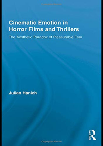 Cinematic Emotion In Horror Films And Thrillers: The Aesthetic Paradox Of Pleasurable Fear (Routledge Advances In Film Studies)