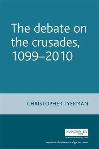 The Debate On The Crusades, 1099-2010 (Issues In Historiography Mup)