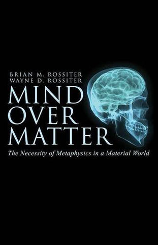Mind Over Matter: The Necessity Of Metaphysics In A Material World