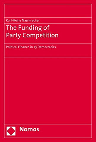The Funding Of Party Competition: Political Finance In 25 Democracies