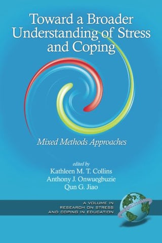Toward A Broader Understanding Of Stress And Coping: Mixed Methods Approaches (Research On Stress And Coping In Education)