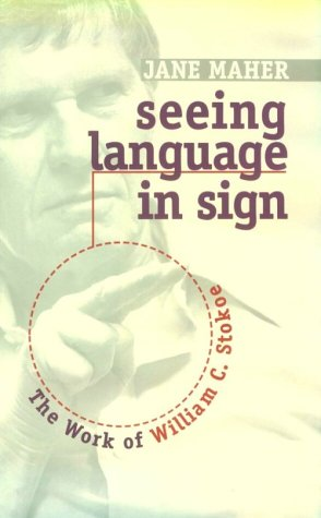 Seeing Language In Sign: The Work Of William C. Stokoe