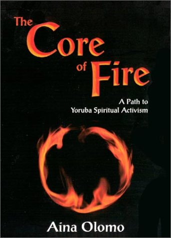 The Core Of Fire: A Path To Yoruba Spiritual Activism
