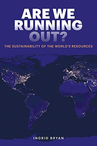 Are We Running Out: The Sustainability Of The World'S Resources