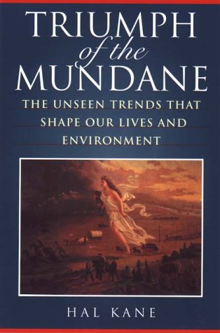 Triumph Of The Mundane: The Unseen Trends That Shape Our Lives And Environment