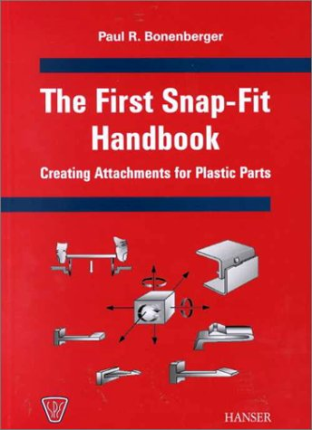 The First-Snap Fit Handbook: Creating Attachments For Plastic Parts