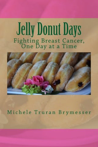 Jelly Donut Days: Fighting Breast Cancer, One Day At A Time