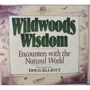 Wildwoods Wisdom: Encounters With The Natural World