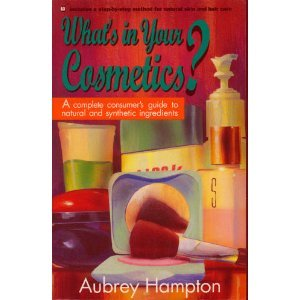 What'S In Your Cosmetics?: A Complete Consumer'S Guide To Natural And Synthetic Ingredients