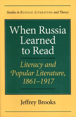 When Russia Learned To Read : Literacy And Popular Literature, 1861-1917