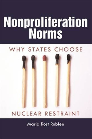 Nonproliferation Norms: Why States Choose Nuclear Restraint (Studies In Security And International Affairs Ser.)