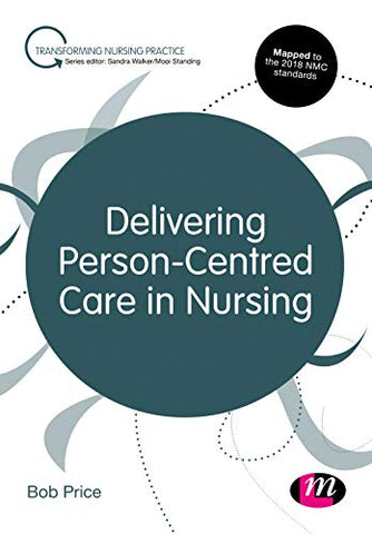 Delivering Person-Centred Care In Nursing (Transforming Nursing Practice Series)