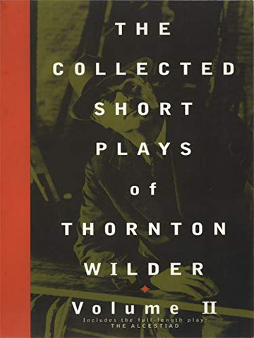The Collected Short Plays Of Thornton Wilder, Volume Ii