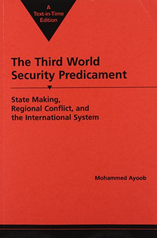 The Third World Security Predicament: State Making, Regional Conflict, And The International System (Emerging Global Issues)