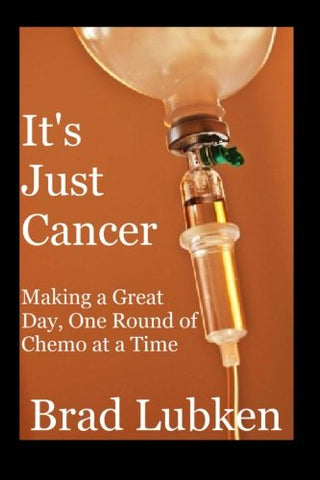 It'S Just Cancer: Making A Great Day One Round Of Chemo At A Time