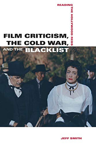 Film Criticism, The Cold War, And The Blacklist: Reading The Hollywood Reds