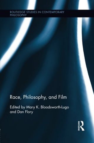 Race, Philosophy, And Film (Routledge Studies In Contemporary Philosophy)