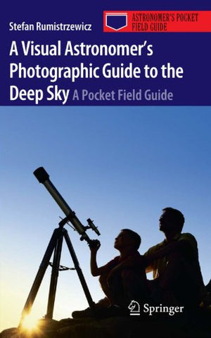 A Visual Astronomer'S Photographic Guide To The Deep Sky: A Pocket Field Guide (Astronomer'S Pocket Field Guide)