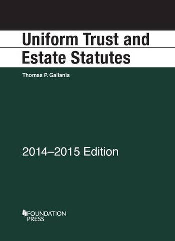 Uniform Trust And Estate Statutes, 2014-2015 (Selected Statutes)