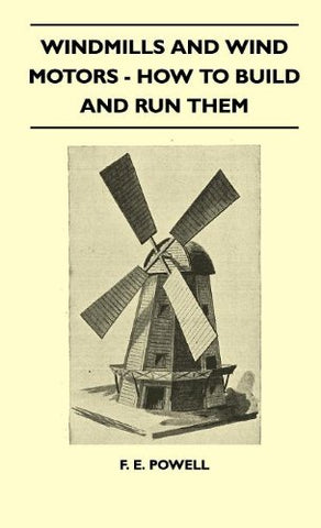 Windmills And Wind Motors - How To Build And Run Them