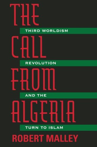 The Call From Algeria : Third Worldism, Revolution, And The Turn To Islam