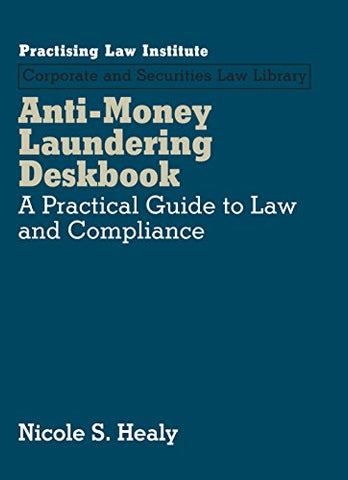 Anti-Money Laundering Deskbook: A Practical Guide To Law And Compliance