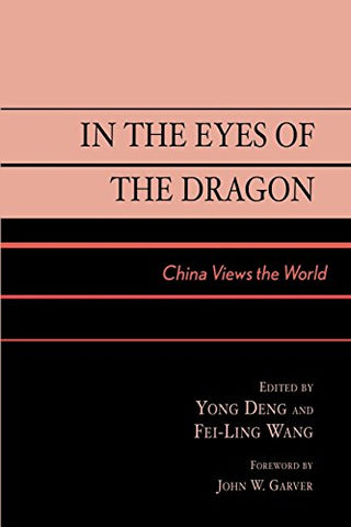 In The Eyes Of The Dragon: China Views The World (Asia In World Politics)