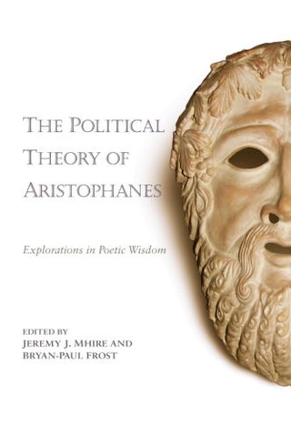 The Political Theory Of Aristophanes: Explorations In Poetic Wisdom
