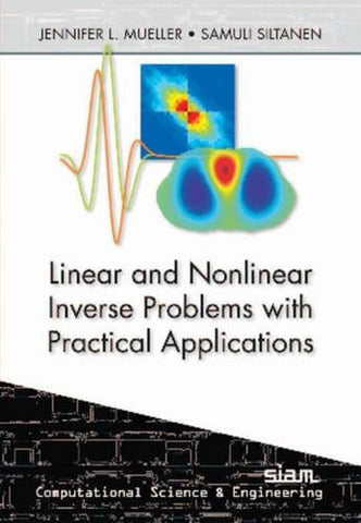 Linear And Nonlinear Inverse Problems With Practical Applications (Computational Science And Engineering)