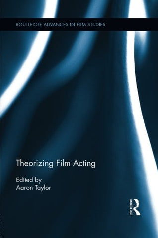 Theorizing Film Acting (Routledge Advances In Film Studies)