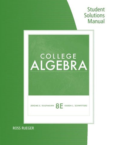 Student Solutions Manual For Kaufmann/Schwitters' College Algebra, 8Th