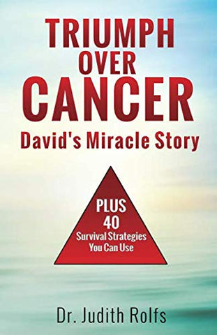 Triumphing Over Cancer: David'S Miracle Story Plus 40 Survival Strategies