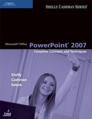Microsoft Office Powerpoint 2007: Complete Concepts And Techniques (Available Titles Skills Assessment Manager (Sam) - Office 2007)