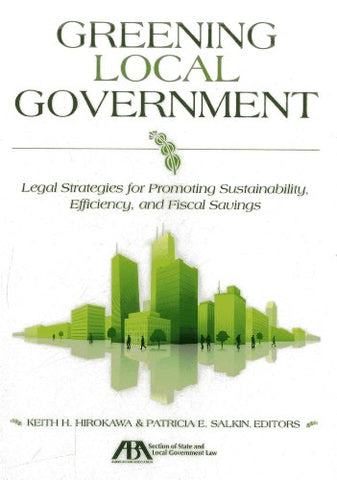 Greening Local Government: Legal Strategies For Promoting Sustainability, Efficiency, And Fiscal Savings