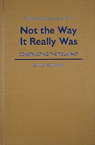Not The Way It Really Was: Constructing The Tolai Past (Pacific Islands Monographs Series)