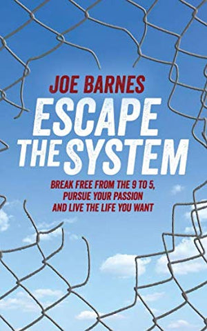 Escape The System: The Ultimate Guide To A Life Of Freedom And Greatness (Escape The System Series)