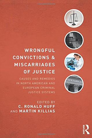 Wrongful Convictions And Miscarriages Of Justice: Causes And Remedies In North American And European Criminal Justice Systems (Criminology And Justice Studies)