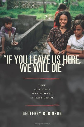 If You Leave Us Here, We Will Die: How Genocide Was Stopped In East Timor