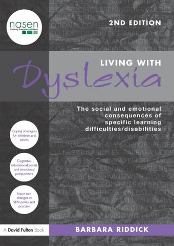 Living With Dyslexia: The Social And Emotional Consequences Of Specific Learning Difficulties/Disabilities (Nasen Spotlight)