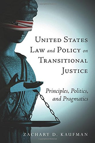 United States Law And Policy On Transitional Justice: Principles, Politics, And Pragmatics