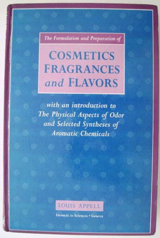 The Formulation And Preparation Of Cosmetics, Fragrances And Flavors: With An Introduction To The Physical Aspects Of Odor And Selected Syntheses Of Aromatic Chemicals