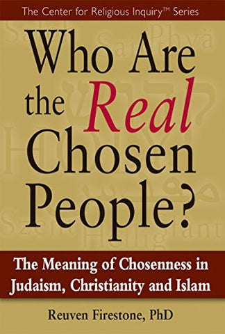 Who Are The Real Chosen People?: The Meaning Of Choseness In Judaism, Christianity And Islam (Center For Religious Inquiry)