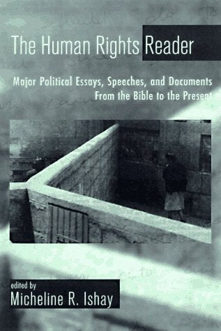 The Human Rights Reader: Major Political Essays, Speeches And Documents From The Bible To The Present