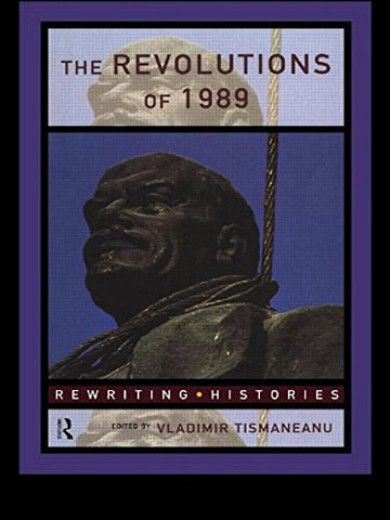 The Revolutions Of 1989 (Rewriting Histories)