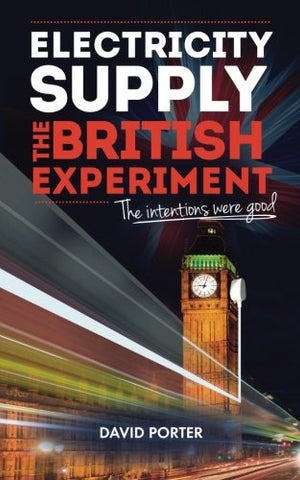 Electricity Supply - The British Experiment: The Intentions Were Good