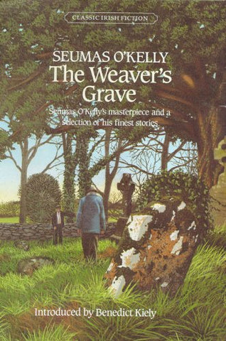 The Weaver'S Grave: Seumas O'Kelly'S Masterpiece And A Selection Of His Short Stories (Classic Irish Fiction,)